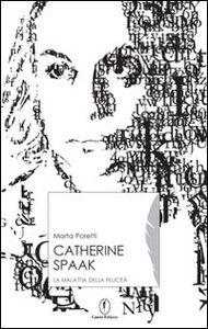 Catherine Spaak. La malattia della felicità