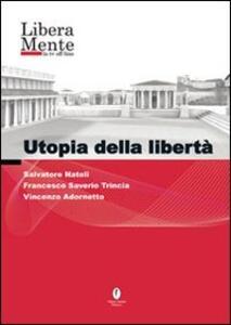 Utopia della libertà. DVD - Salvatore Natoli,Francesco S. Trincia,Vincenzo Adornetto - copertina