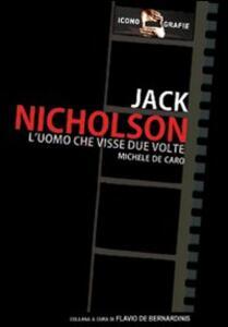 Jack Nicholson. L'uomo che visse due volte - Michele De Caro - copertina