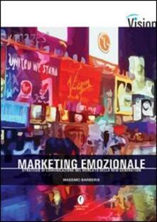Marketing emozionale. Strategie di comunicazione nel mercato della new generation - Massimo Barberis - copertina