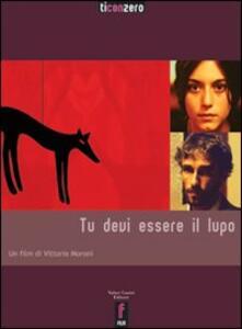 Tu devi essere il lupo. Con DVD - Vittorio Moroni,Valentina Carnelutti,Marco Piccarreda - copertina