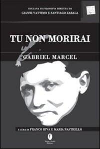 Tu non morirai. Testo francese a fronte - Gabriel Marcel - copertina