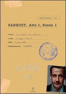 Sarkozy. Atto I, scena 1 - Ariane Chemin,Judith Perrignon - copertina