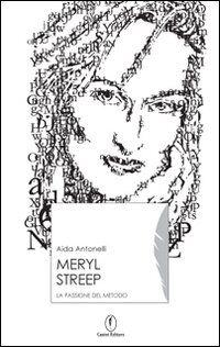 Meryl Streep. La passione del metodo