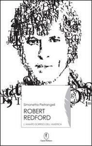 Robert Redford. Il sorriso amaro dell'America - Simonetta Pietrangeli - copertina