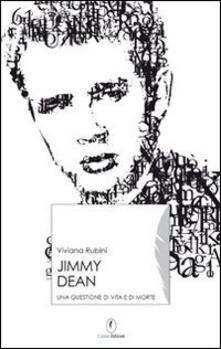 James Dean. Un piccolo principe ad Hollywood - Viviana Rubini - copertina