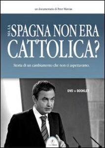 Ma la Spagna non era cattolica? DVD. Con libro
