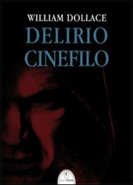 Delirio cinefilo - William Dollace - copertina