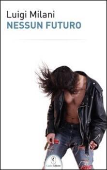 Nessun futuro - Luigi Milani - copertina