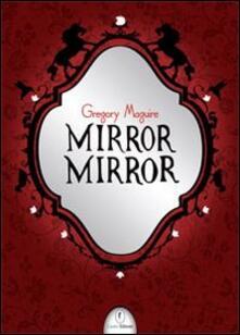 Mirror mirror - Gregory Maguire - copertina