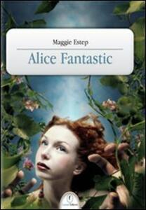 Alice fantastic - Maggie Estep - copertina