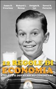 12 regole di economia che tutti dovrebbero conoscere - James D. Gwartney,Richard L. Stroup,Dwight R. Lee - copertina