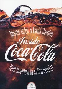 Inside Coca-Cola. Non bevetevi la solita storia! - Neville Isdell,David Beasley - copertina