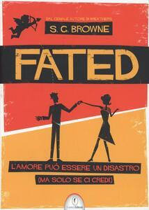 Fated. L'amore può essere un disastro (ma solo se ci credi) - Scott G. Browne - copertina