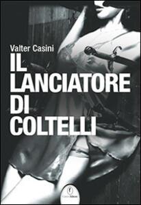 Il lanciatore di coltelli - Valter Casini - copertina