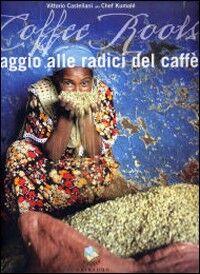 Coffee roots. Viaggio alle radici del caffè