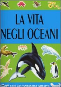 La vita negli oceani. Con sticker - 3