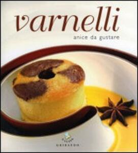 Varnelli. Anice da gustare - Pia Passalacqua,Carlo Vischi - copertina