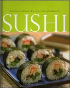Sushi. Attraenti e versatili ricette di un classico della cucina giapponese - copertina