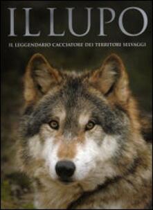 Grandtoureventi.it Il lupo. Il leggendario cacciatore dei territori selvaggi Image