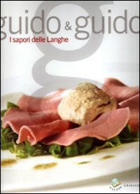 Guido & Guido. I sapori delle Langhe - Bionda Debora Vischi Carlo - wuz.it