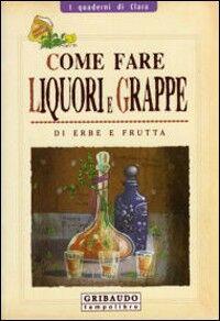 Come fare liquori e grappe di erbe e frutta