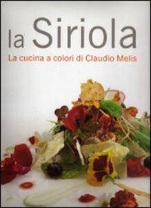 La Siriola. La cucina a colori di Claudio Melis - Debora Bionda,Carlo Vischi - 2