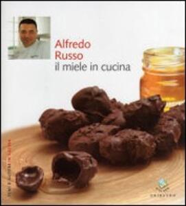 Alfredo Russo. Il miele in cucina - Debora Bionda,Carlo Vischi - copertina
