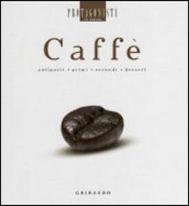 Caffè. Antipasti, primi, secondi, dessert - Debora Bionda,Carlo Vischi - copertina