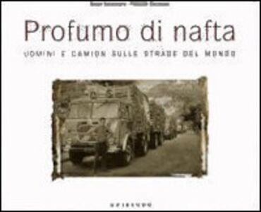 Profumo di nafta. uomini e camion sulle strade del mondo
