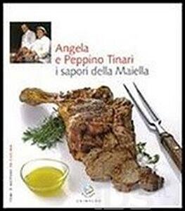 Angela e Peppino Tinari. I sapori della Maiella - Debora Bionda,Carlo Vischi - copertina