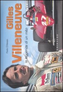 Gilles Villeneuve. La leggenda di un mito. Ediz. italiana e inglese