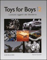 Toys for boys. Lussuosi oggetti del desiderio. Ediz. italiana, inglese e ungherese. Vol. 2