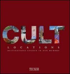 Cult locations. Luoghi e mete entrati nel mito. Ediz. italiana, inglese e bulgara - copertina
