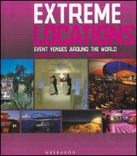 Extreme venues. Event locations around the world. Ediz. italiana, inglese e spagnola