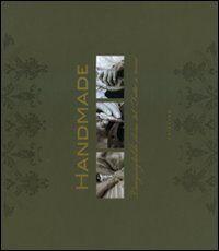 Handmade. L'ineguagliabile classe del «Fatto a mano». Ediz. italiana, inglese e francese