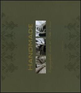 Handmade. L'ineguagliabile classe del «Fatto a mano». Ediz. italiana, inglese e francese - Gerben Bijpost - copertina