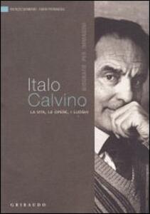 Italo Calvino. La vita, le opere, i luoghi - Patrizio Barbaro,Fabio Pierangeli - copertina