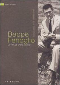 Beppe Fenoglio. La vita, le opere, i luoghi