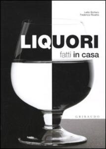 Liquori fatti in casa - Lelio Bottero,Federico Ricatto - copertina