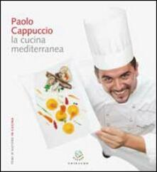 Paolo Cappuccio. La cucina mediterranea - Francesca Negri,Carlo Vischi - copertina