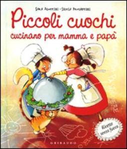 Piccoli cuochi cucinano per mamma e papà - Sara Agostini,Silvia Provantini - copertina