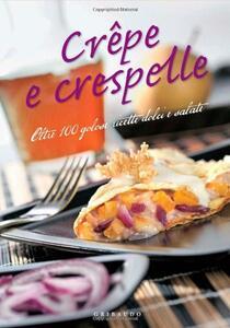Crêpe e crespelle. Oltre 100 golose ricette dolci e salate - copertina