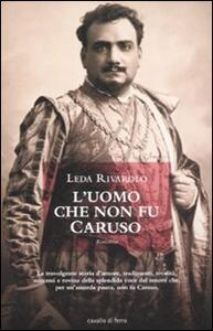 L' uomo che non fu Caruso - Leda Rivarolo - copertina