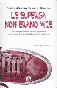 Le Superga non erano mie - Giorgio Oggero,Narciso Dirindin - copertina