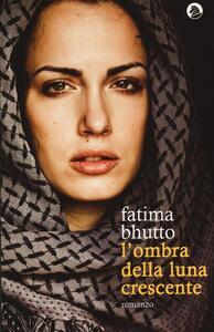 L' ombra della luna crescente - Fatima Bhutto - copertina