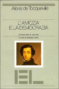 L' amicizia e la democrazia. Lettere scelte (1824-1859)