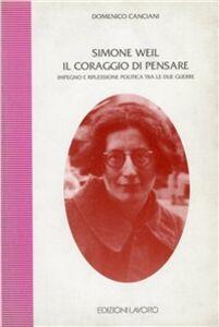 Simone Weil. Il coraggio di pensare. Impegno e riflessione polita tra le due guerre
