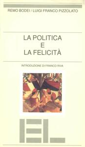 La politica e la felicità - Remo Bodei,Luigi F. Pizzolato - copertina