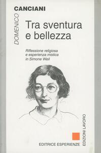 Tra sventura e bellezza. Riflessione religiosa e esperienza mistica in Simone Weil - Domenico Canciani - copertina